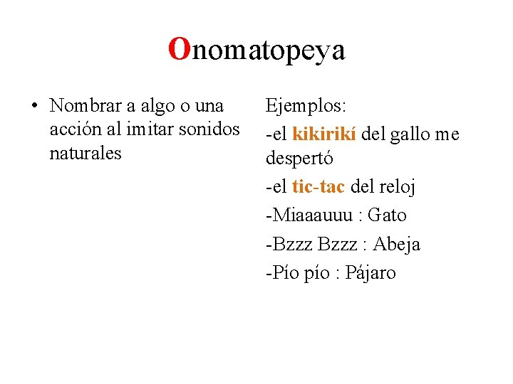 Onomatopeya • Nombrar a algo o una acción al imitar sonidos naturales Ejemplos: -el