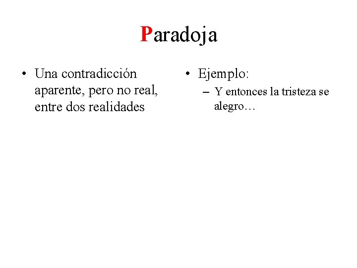 Paradoja • Una contradicción aparente, pero no real, entre dos realidades • Ejemplo: –