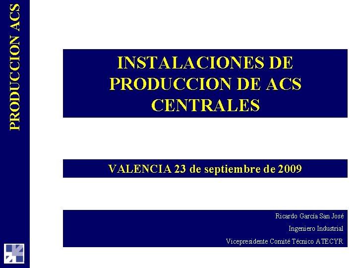 PRODUCCION ACS INSTALACIONES DE PRODUCCION DE ACS CENTRALES VALENCIA 23 de septiembre de 2009