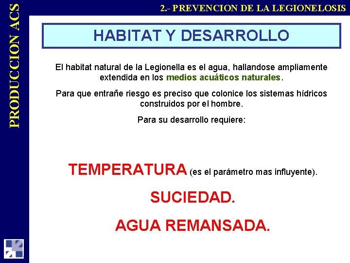 PRODUCCION ACS 2. - PREVENCION DE LA LEGIONELOSIS HABITAT Y DESARROLLO El habitat natural