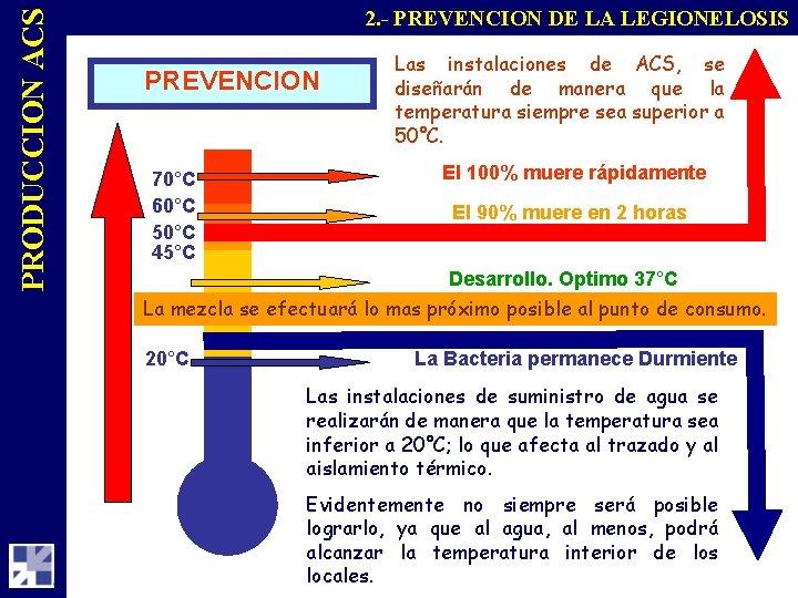 PRODUCCION ACS 2. - PREVENCION DE LA LEGIONELOSIS PREVENCION 70°C 60°C 50°C 45°C Las