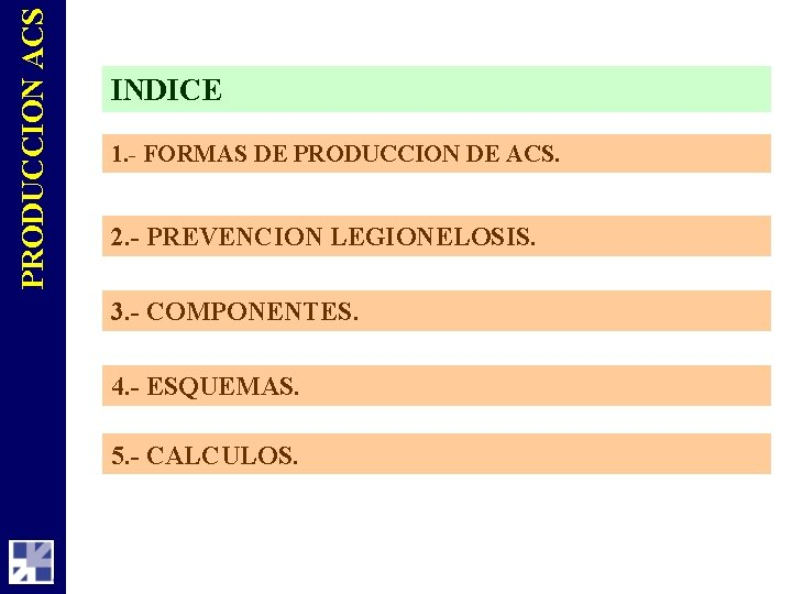 PRODUCCION ACS INDICE 1. - FORMAS DE PRODUCCION DE ACS. 2. - PREVENCION LEGIONELOSIS.