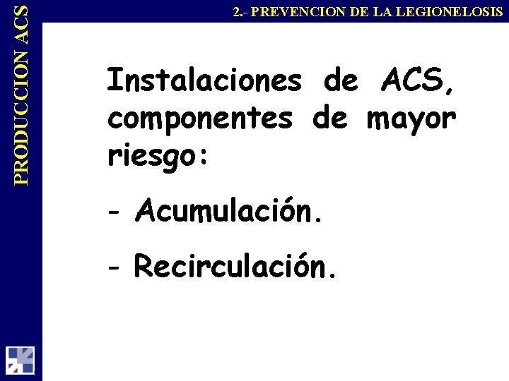 PRODUCCION ACS 2. - PREVENCION DE LA LEGIONELOSIS Instalaciones de ACS, componentes de mayor