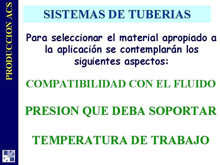 PRODUCCION ACS SISTEMAS DE TUBERIAS Para seleccionar el material apropiado a la aplicación se