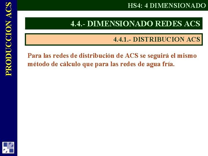 PRODUCCION ACS HS 4: 4 DIMENSIONADO 4. 4. - DIMENSIONADO REDES ACS 4. 4.