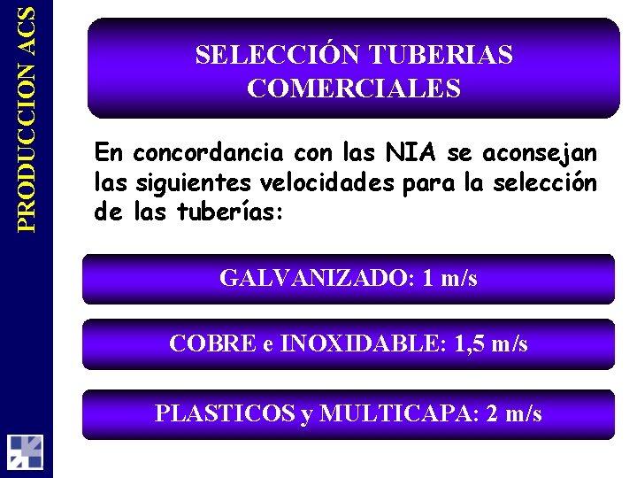 PRODUCCION ACS SELECCIÓN TUBERIAS COMERCIALES En concordancia con las NIA se aconsejan las siguientes