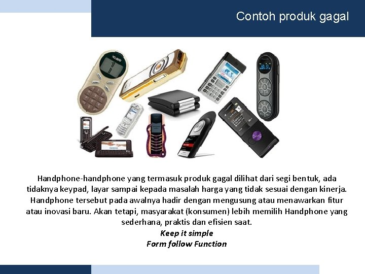 Contoh produk gagal Handphone-handphone yang termasuk produk gagal dilihat dari segi bentuk, ada tidaknya