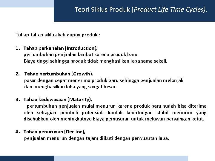 Teori Siklus Produk (Product Life Time Cycles). Tahap-tahap siklus kehidupan produk : 1. Tahap