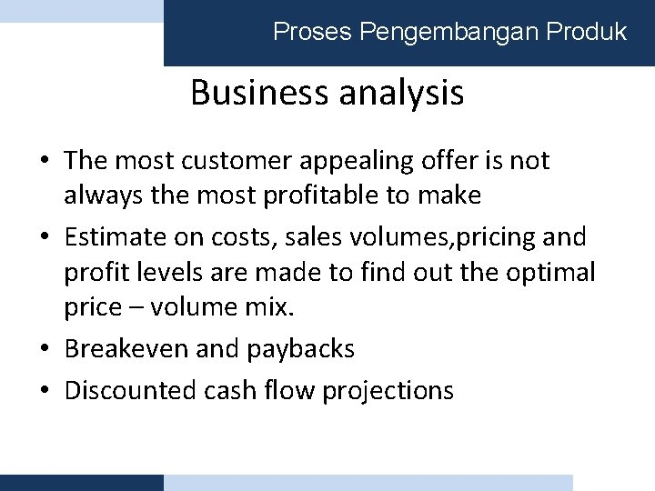 Proses Pengembangan Produk Business analysis • The most customer appealing offer is not always