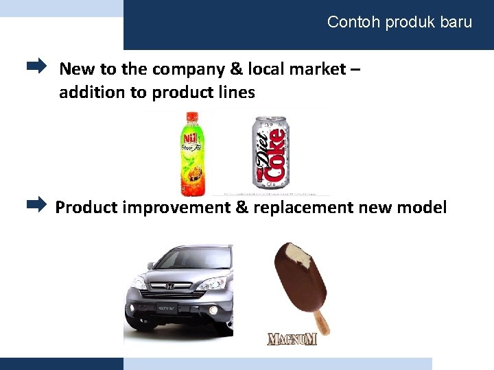 Contoh produk baru New to the company & local market – addition to product