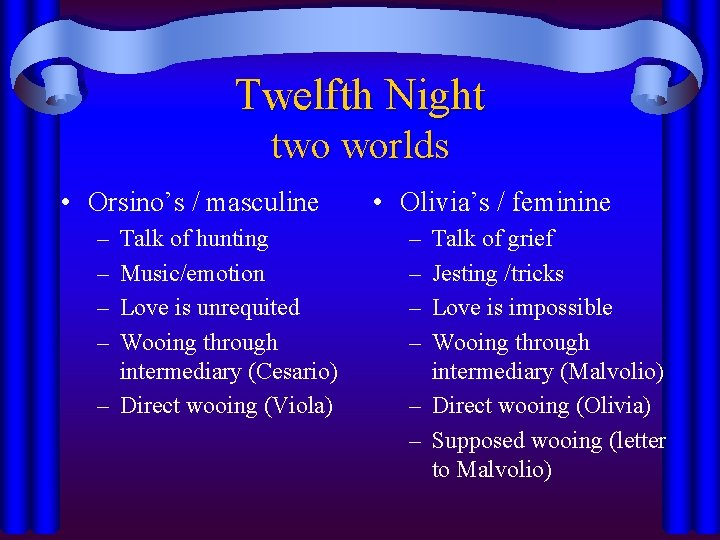 Twelfth Night two worlds • Orsino's / masculine – – Talk of hunting Music/emotion