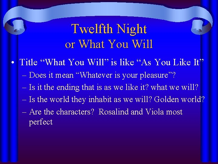 """Twelfth Night or What You Will • Title """"What You Will"""" is like """"As"""
