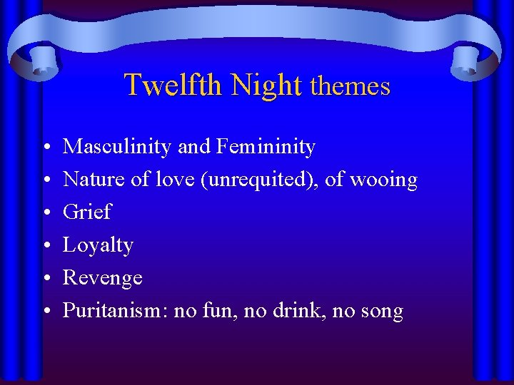 Twelfth Night themes • • • Masculinity and Femininity Nature of love (unrequited), of