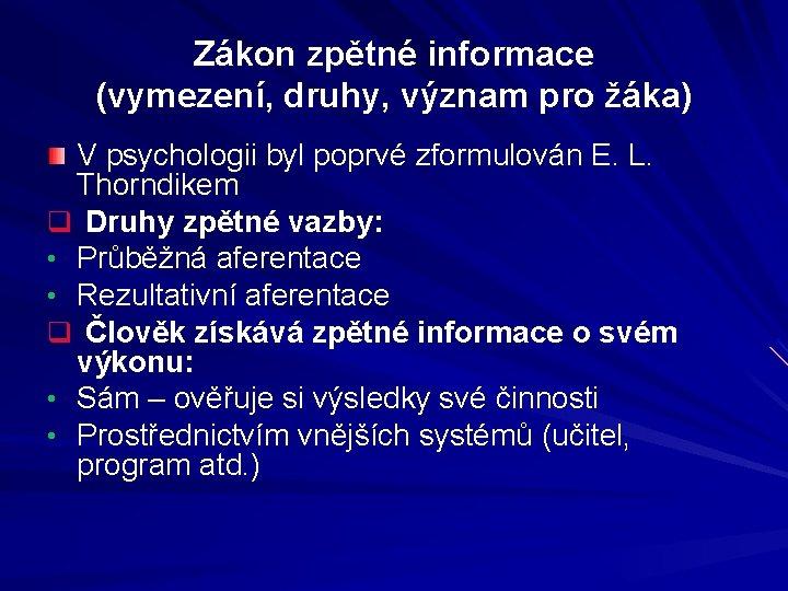Zákon zpětné informace (vymezení, druhy, význam pro žáka) V psychologii byl poprvé zformulován E.