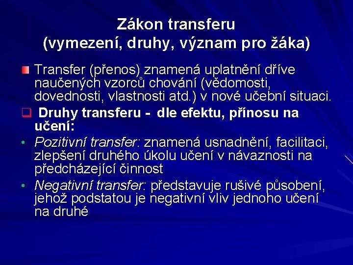 Zákon transferu (vymezení, druhy, význam pro žáka) Transfer (přenos) znamená uplatnění dříve naučených vzorců
