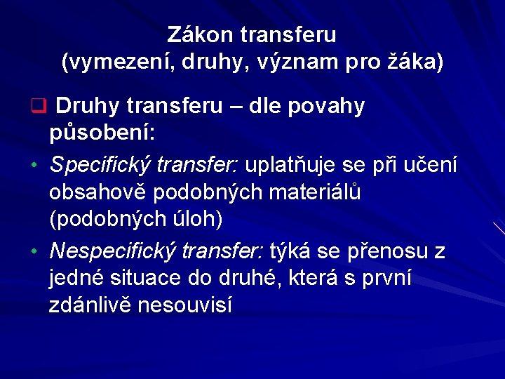 Zákon transferu (vymezení, druhy, význam pro žáka) q Druhy transferu – dle povahy působení: