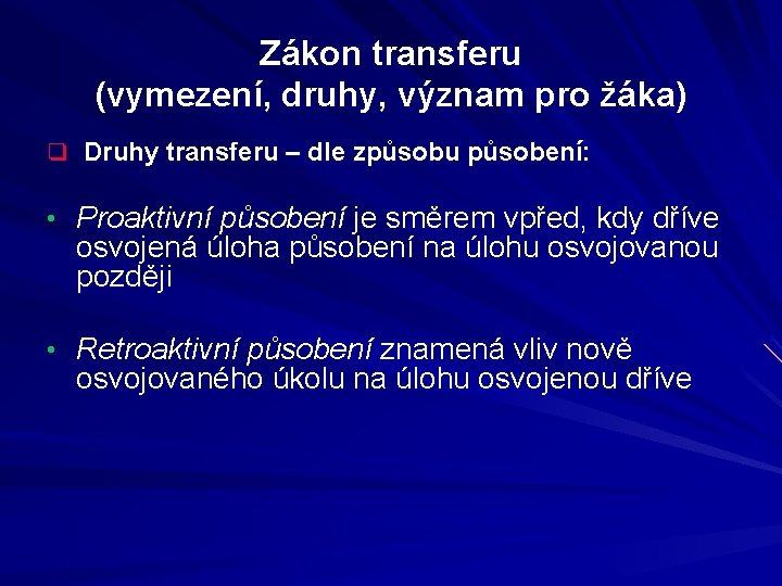 Zákon transferu (vymezení, druhy, význam pro žáka) q Druhy transferu – dle způsobu působení: