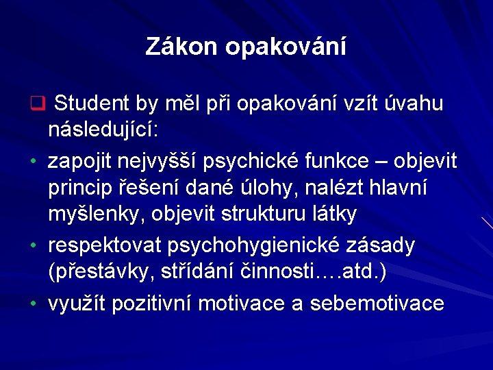 Zákon opakování q Student by měl při opakování vzít úvahu následující: • zapojit nejvyšší