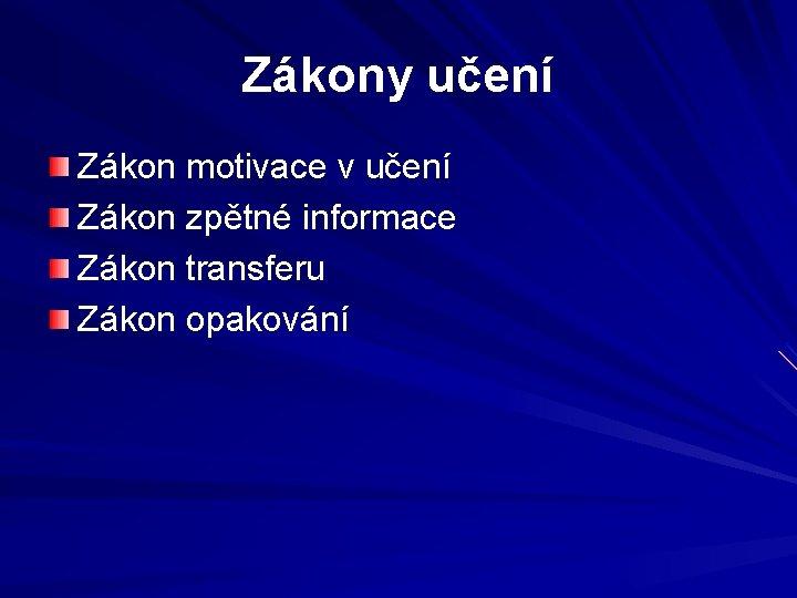 Zákony učení Zákon motivace v učení Zákon zpětné informace Zákon transferu Zákon opakování