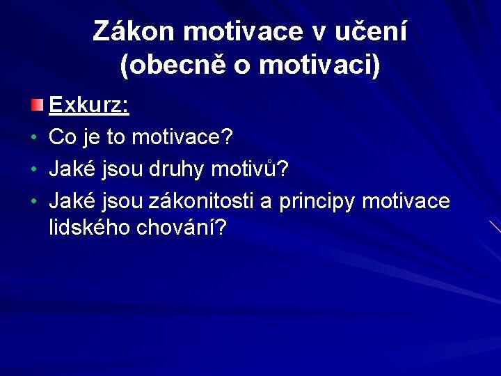 Zákon motivace v učení (obecně o motivaci) • • • Exkurz: Co je to