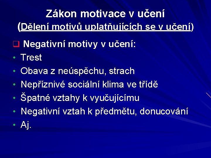 Zákon motivace v učení (Dělení motivů uplatňujících se v učení) q Negativní motivy v