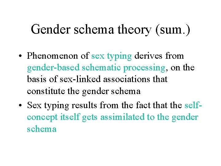 Gender schema theory (sum. ) • Phenomenon of sex typing derives from gender-based schematic