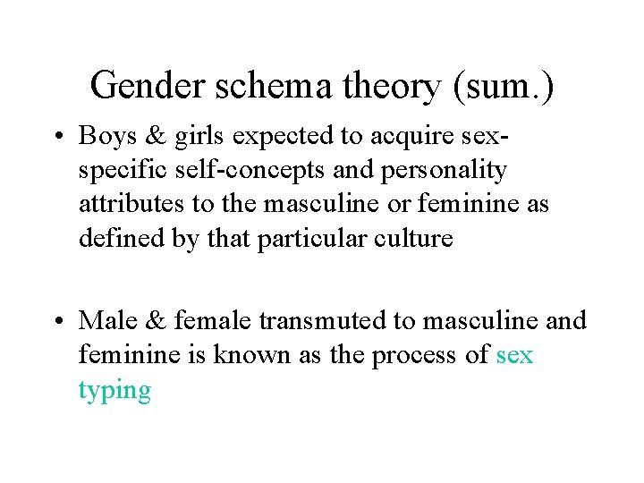 Gender schema theory (sum. ) • Boys & girls expected to acquire sexspecific self-concepts