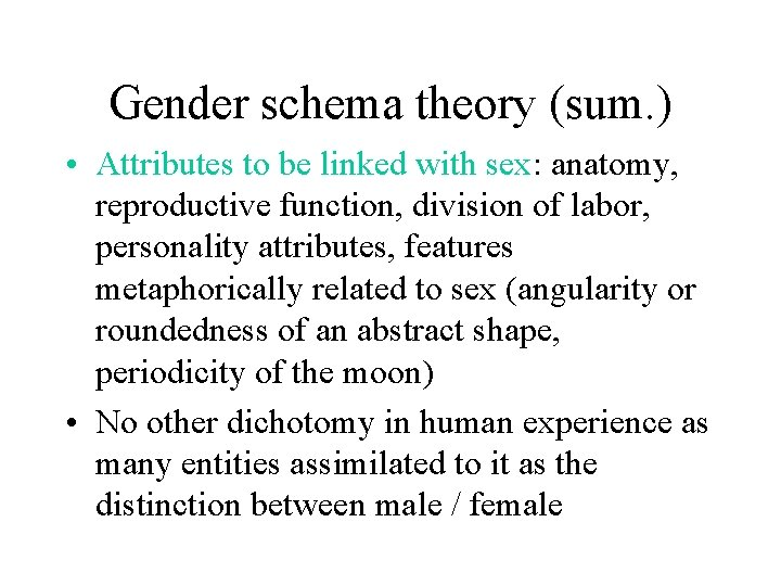 Gender schema theory (sum. ) • Attributes to be linked with sex: anatomy, reproductive