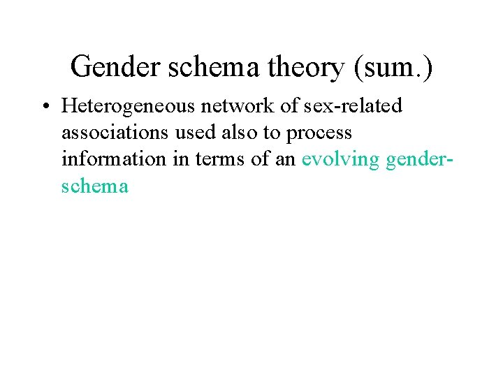 Gender schema theory (sum. ) • Heterogeneous network of sex-related associations used also to
