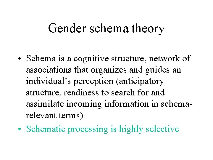 Gender schema theory • Schema is a cognitive structure, network of associations that organizes