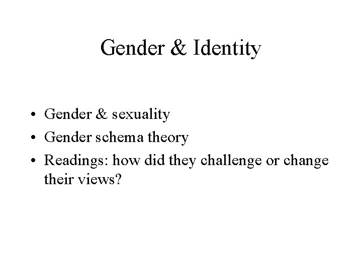 Gender & Identity • Gender & sexuality • Gender schema theory • Readings: how