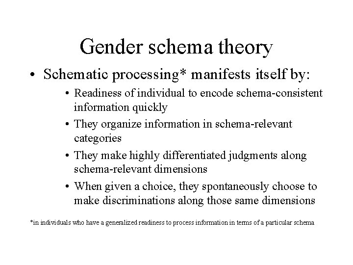 Gender schema theory • Schematic processing* manifests itself by: • Readiness of individual to