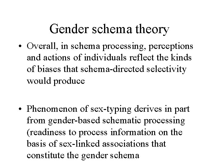 Gender schema theory • Overall, in schema processing, perceptions and actions of individuals reflect