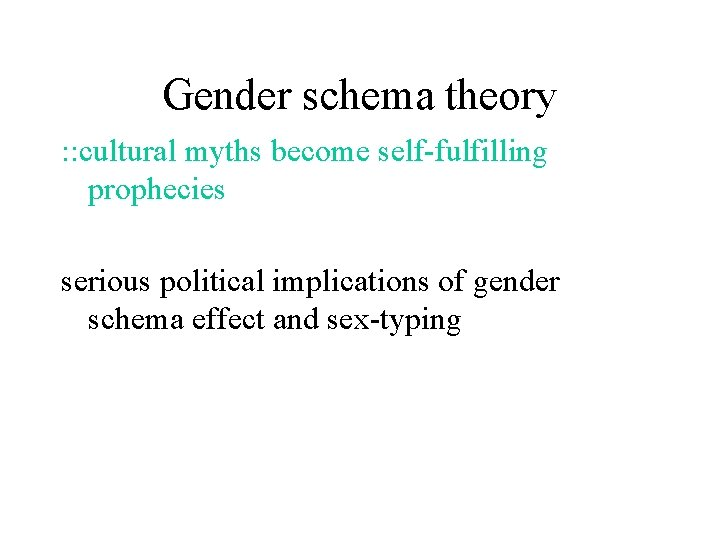 Gender schema theory : : cultural myths become self-fulfilling prophecies serious political implications of