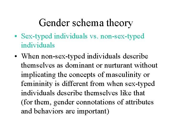 Gender schema theory • Sex-typed individuals vs. non-sex-typed individuals • When non-sex-typed individuals describe