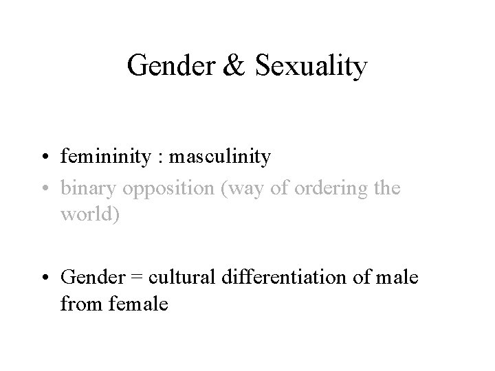 Gender & Sexuality • femininity : masculinity • binary opposition (way of ordering the