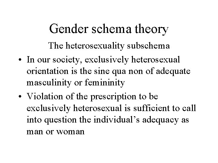 Gender schema theory The heterosexuality subschema • In our society, exclusively heterosexual orientation is