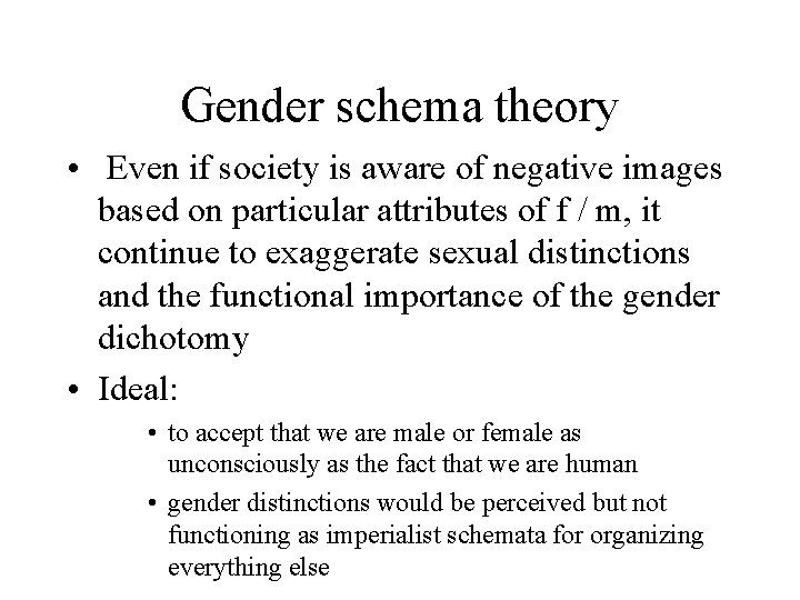 Gender schema theory • Even if society is aware of negative images based on