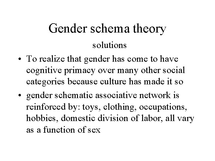 Gender schema theory solutions • To realize that gender has come to have cognitive