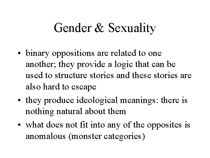 Gender & Sexuality • binary oppositions are related to one another; they provide a