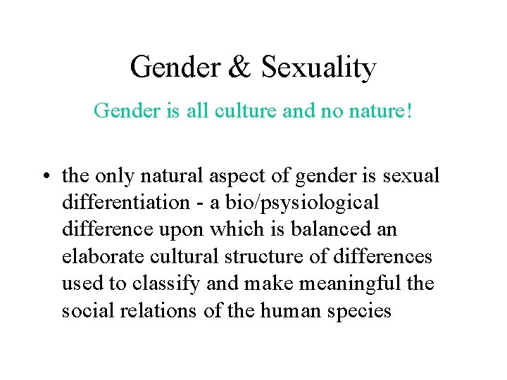 Gender & Sexuality Gender is all culture and no nature! • the only natural