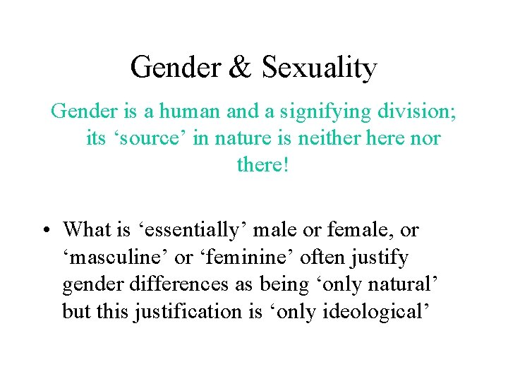 Gender & Sexuality Gender is a human and a signifying division; its 'source' in