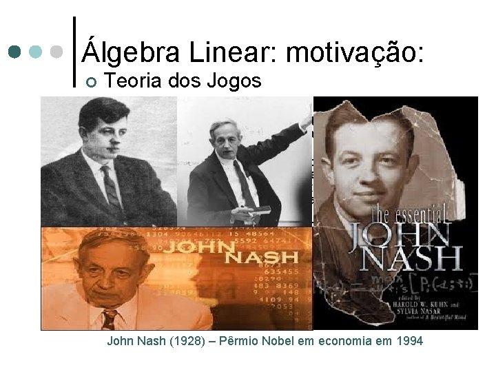 Álgebra Linear: motivação: ¢ Teoria dos Jogos É uma teoria matemática criada para se