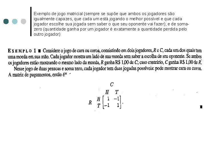 Exemplo de jogo matricial (sempre se supõe que ambos os jogadores são igualmente capazes,