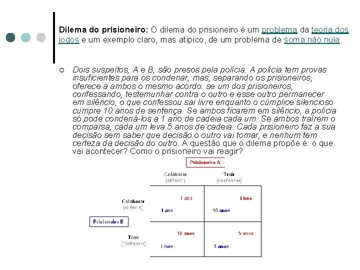 Dilema do prisioneiro: O dilema do prisioneiro é um problema da teoria dos jogos