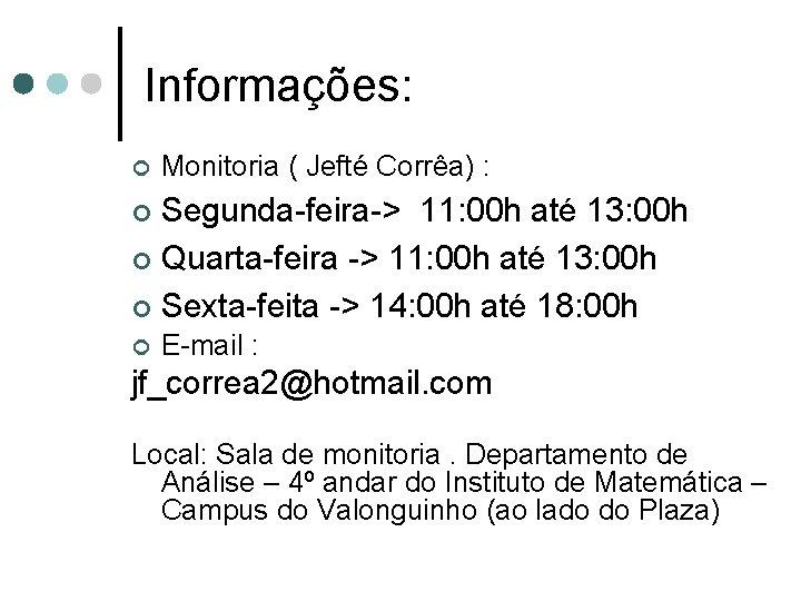 Informações: ¢ Monitoria ( Jefté Corrêa) : Segunda-feira-> 11: 00 h até 13: 00