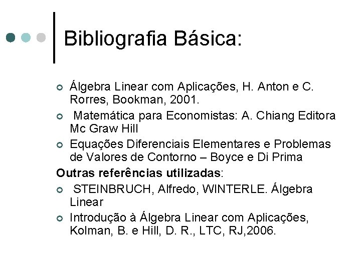 Bibliografia Básica: Álgebra Linear com Aplicações, H. Anton e C. Rorres, Bookman, 2001. ¢