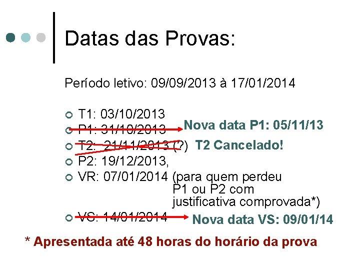 Datas das Provas: Período letivo: 09/09/2013 à 17/01/2014 ¢ ¢ ¢ T 1: 03/10/2013