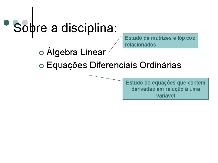Sobre a disciplina: Estudo de matrizes e tópicos relacionados Álgebra Linear ¢ Equações Diferenciais