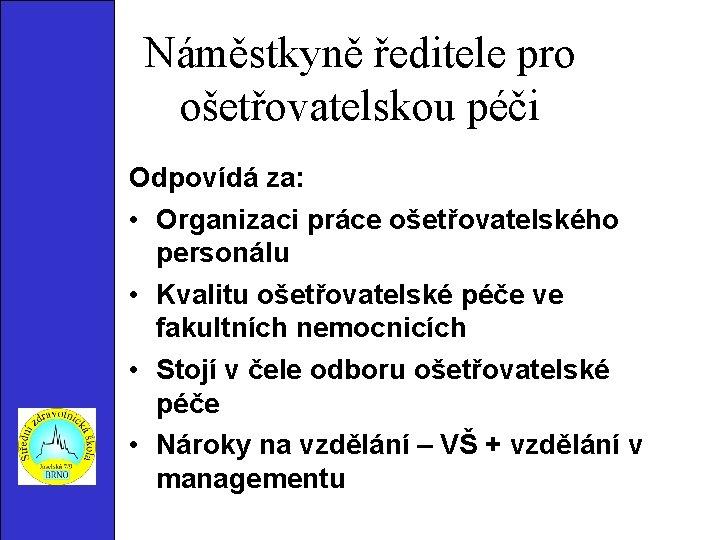 Náměstkyně ředitele pro ošetřovatelskou péči Odpovídá za: • Organizaci práce ošetřovatelského personálu • Kvalitu